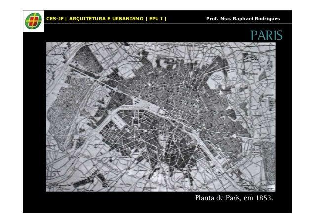 CES-JF   ARQUITETURA E URBANISMO   EPU I   Prof. Msc. Raphael Rodrigues  PARIS  Planta de Paris, em 1853.