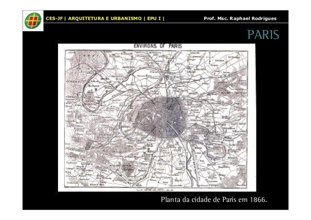 CES-JF   ARQUITETURA E URBANISMO   EPU I   Prof. Msc. Raphael Rodrigues  PARIS  Planta da cidade de Paris em 1866.