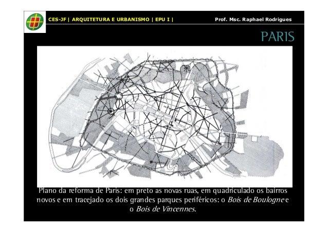 CES-JF   ARQUITETURA E URBANISMO   EPU I   Prof. Msc. Raphael Rodrigues  Plano da reforma de Paris: em preto as novas ruas...