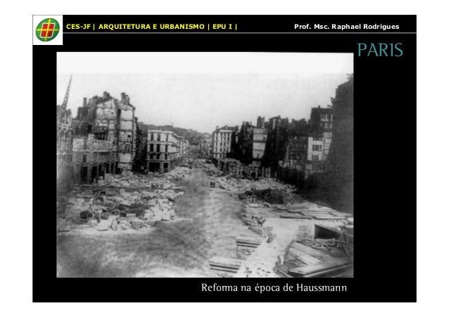 CES-JF   ARQUITETURA E URBANISMO   EPU I   Prof. Msc. Raphael Rodrigues  Reforma na época de Haussmann  PARIS