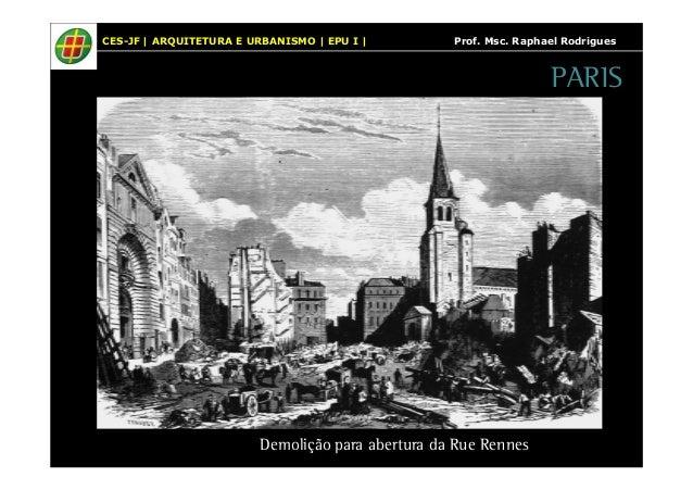 CES-JF   ARQUITETURA E URBANISMO   EPU I   Prof. Msc. Raphael Rodrigues  Demolição para abertura da Rue Rennes  PARIS