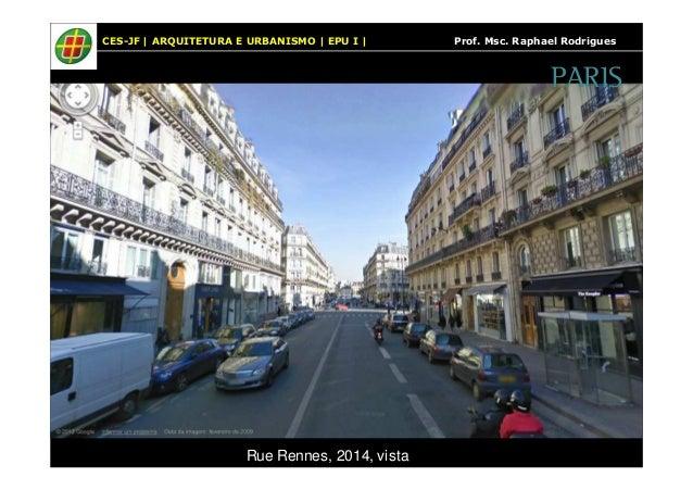 CES-JF   ARQUITETURA E URBANISMO   EPU I   Prof. Msc. Raphael Rodrigues  Rue Rennes, 2014, vista  PARIS