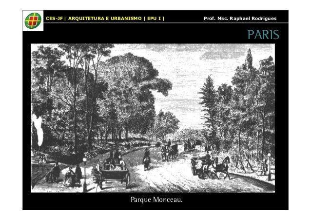 CES-JF   ARQUITETURA E URBANISMO   EPU I   Prof. Msc. Raphael Rodrigues  Parque Monceau.  PARIS