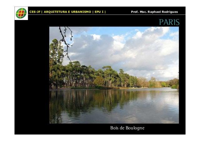 CES-JF   ARQUITETURA E URBANISMO   EPU I   Prof. Msc. Raphael Rodrigues  PARIS  Bois de Boulogne