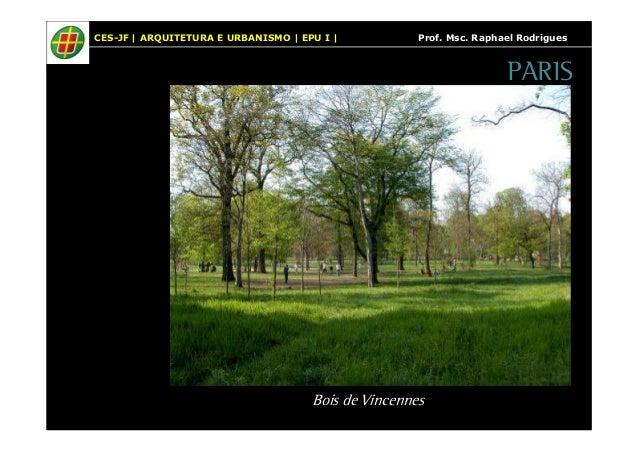 CES-JF   ARQUITETURA E URBANISMO   EPU I   Prof. Msc. Raphael Rodrigues  PARIS  Bois de Vincennes