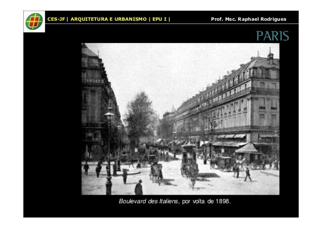 CES-JF   ARQUITETURA E URBANISMO   EPU I   Prof. Msc. Raphael Rodrigues  Boulevard des Italiens, por volta de 1898.  PARIS