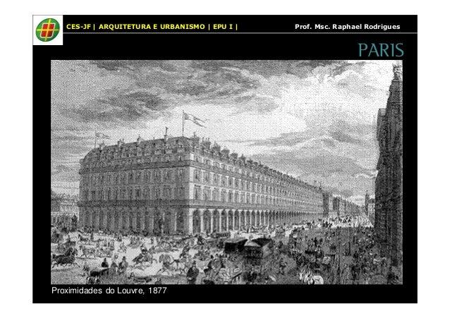 CES-JF   ARQUITETURA E URBANISMO   EPU I   Prof. Msc. Raphael Rodrigues  Proximidades do Louvre, 1877  PARIS