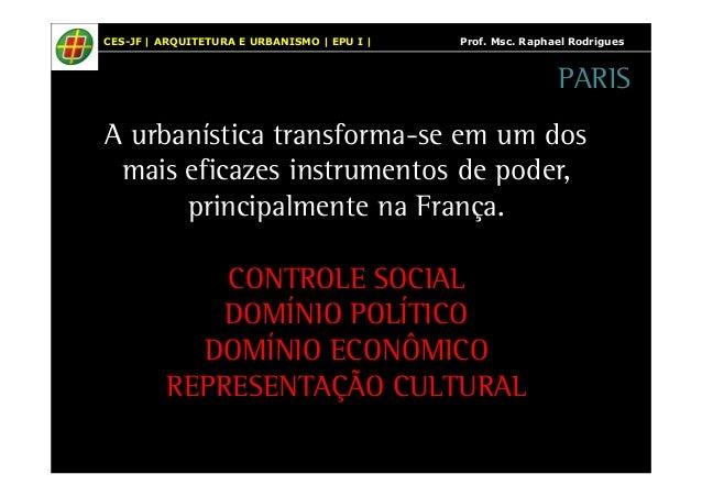 CES-JF   ARQUITETURA E URBANISMO   EPU I   Prof. Msc. Raphael Rodrigues  A urbanística transforma-se em um dos  mais efica...