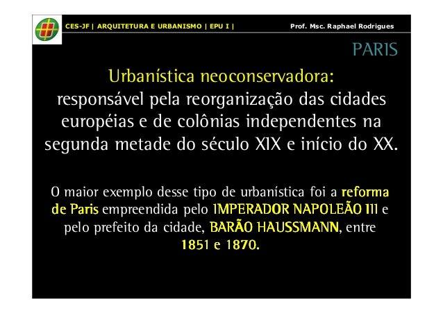 CES-JF   ARQUITETURA E URBANISMO   EPU I   Prof. Msc. Raphael Rodrigues  Urbanística neoconservadora:  PARIS  responsável ...