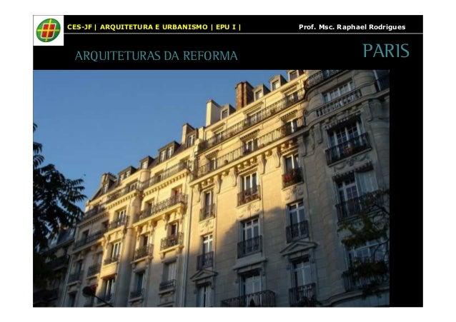 CES-JF   ARQUITETURA E URBANISMO   EPU I   Prof. Msc. Raphael Rodrigues  PARIS  ARQUITETURAS DA REFORMA