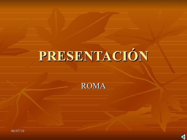 PRESENTACIÓN ROMA