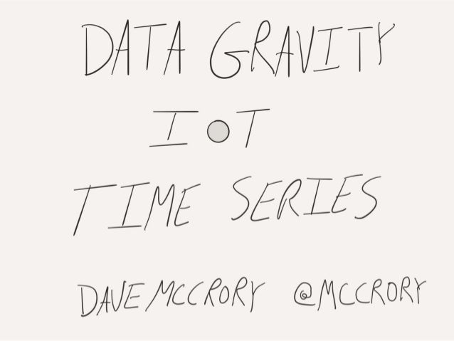 Data Gravity, IoT, and Time Series - ThingMonk 2015