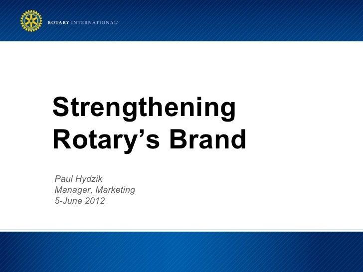 StrengtheningRotary's BrandPaul HydzikManager, Marketing5-June 2012
