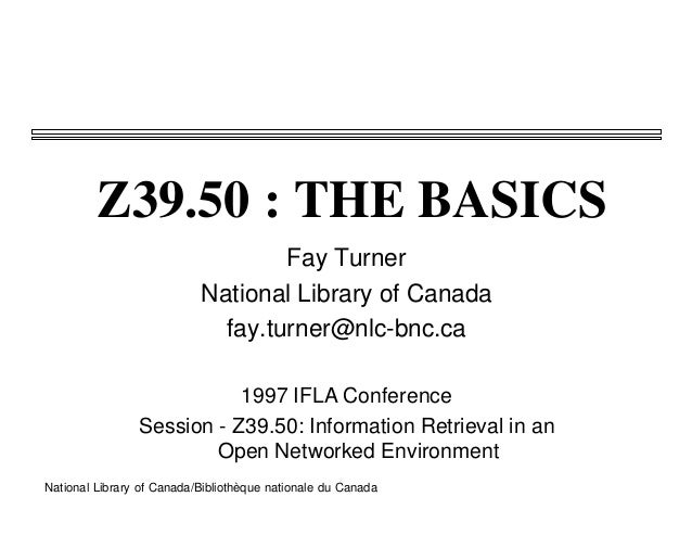 Z39.50 : THE BASICS                                   Fay Turner                           National Library of Canada     ...
