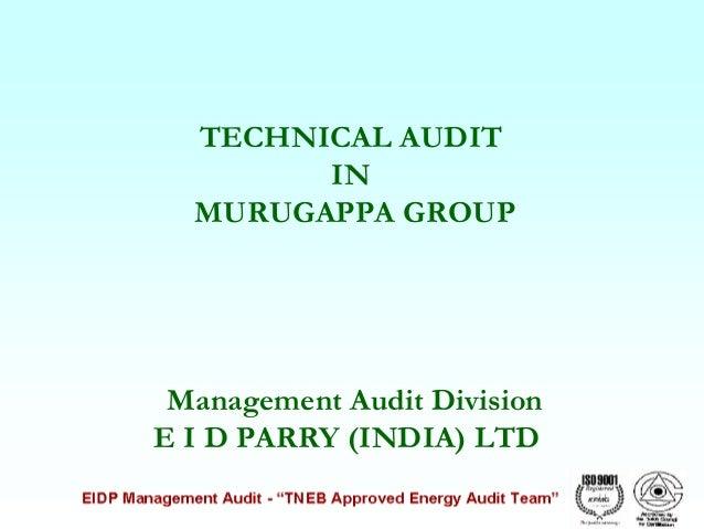 TECHNICAL AUDIT IN MURUGAPPA GROUP  Management Audit Division E I D PARRY (INDIA) LTD