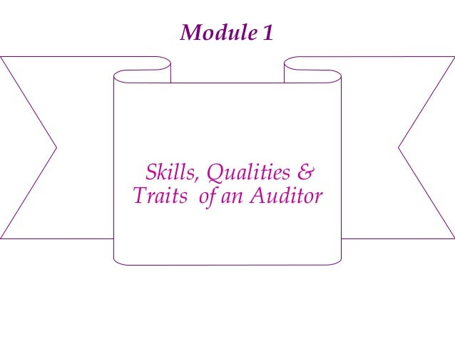 Module 1  Skills, Qualities & Traits of an Auditor