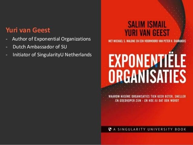 Yuri van Geest - Author of Exponential Organizations - Dutch Ambassador of SU - Initiator of SingularityU Netherlands