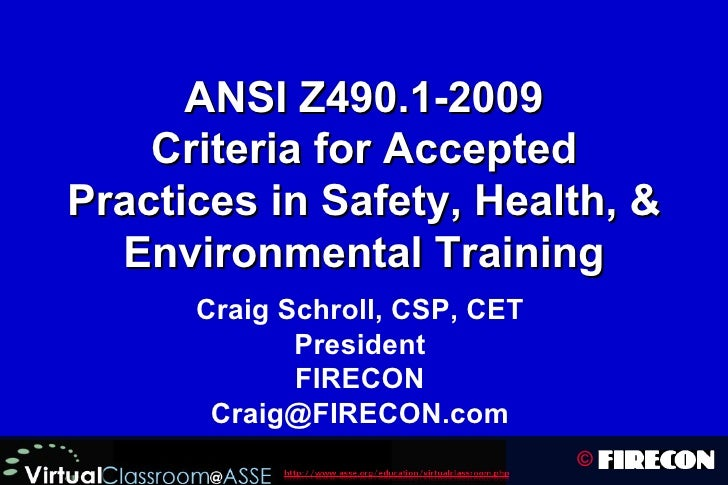 ANSI Z490.1-2009 Criteria for Accepted Practices in Safety, Health, & Environmental Training Craig Schroll, CSP, CET Presi...