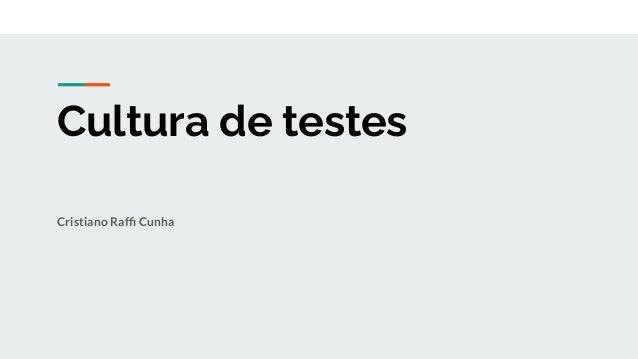 Cultura de testes Cristiano Raffi Cunha