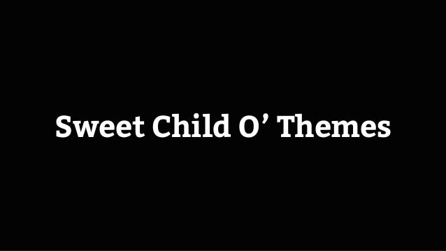 Sweet Child O' Themes