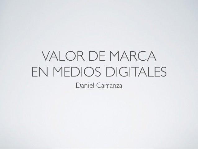 VALOR DE MARCA EN MEDIOS DIGITALES Daniel Carranza