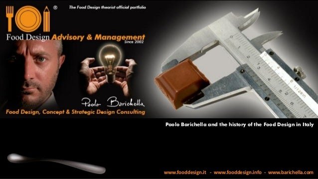 www.fooddesign.it - www.fooddesign.info - www.barichella.com Paolo Barichella and the history of the Food Design in Italy