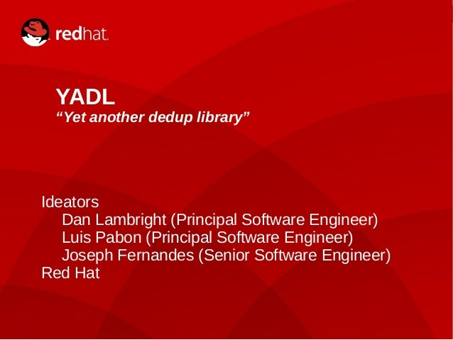 "1 YADL ""Yet another dedup library"" Ideators Dan Lambright (Principal Software Engineer) Luis Pabon (Principal Software Eng..."