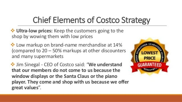 1 what are the chief elements of costco s strategy how good is the strategy Costco case analysis 1 william shonk, danny anders, brytnie miller miñiel  april 2016  what are the chief elements of costco's strategy  costco  emphasis low cost by offering lower prices and better values by  we are starting  to see the 7-s framework for strategic fit that supports costco's operation.
