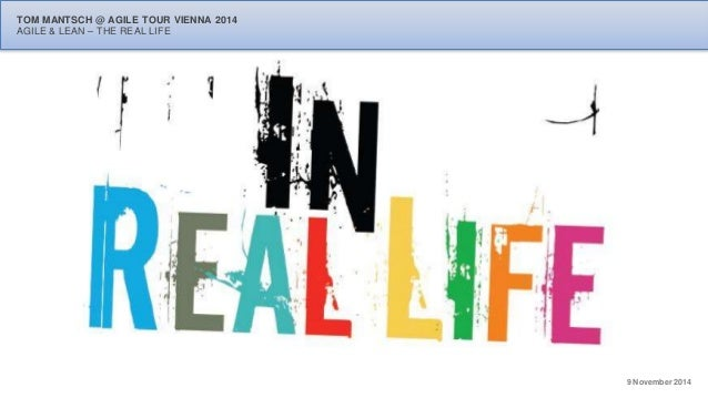 9 November 2014  TOM MANTSCH @ AGILE TOUR VIENNA 2014  AGILE & LEAN – THE REAL LIFE