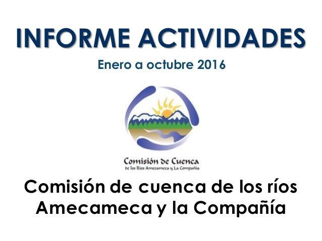 INFORME ACTIVIDADES Enero a octubre 2016 Comisión de cuenca de los ríos Amecameca y la Compañía