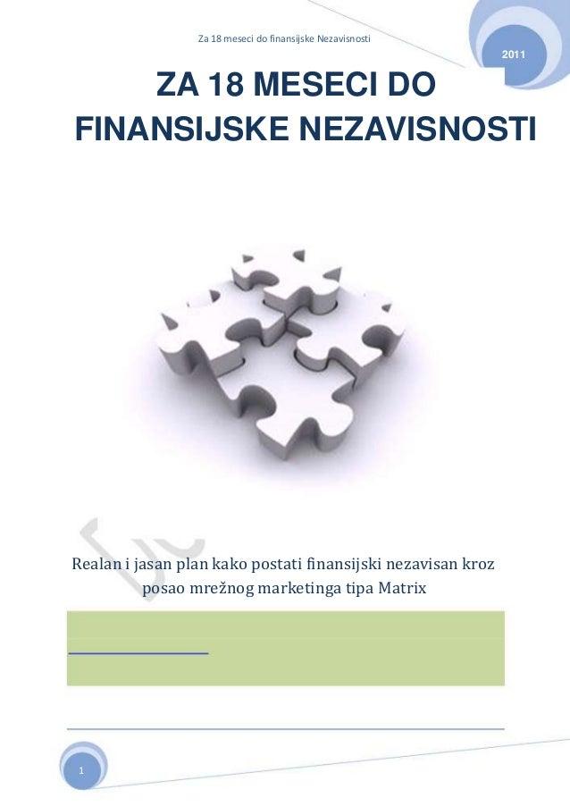 Za 18 meseci do finansijske Nezavisnosti 2011 ZA 18 MESECI DO FINANSIJSKE NEZAVISNOSTI Realan i jasan plan kako postati fi...