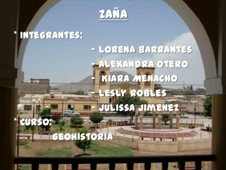 Zaña* Integrantes:                  - Lorena Barrantes                  - Alexandra Otero                  - Kiara Menacho...