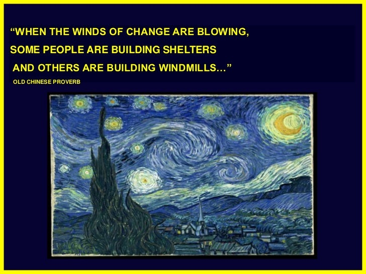 """""""WHEN THE WINDS OF CHANGE ARE BLOWING, <br />SOME PEOPLE ARE BUILDING SHELTERS<br /> AND OTHERS ARE BUILDING WINDMILLS…""""<b..."""