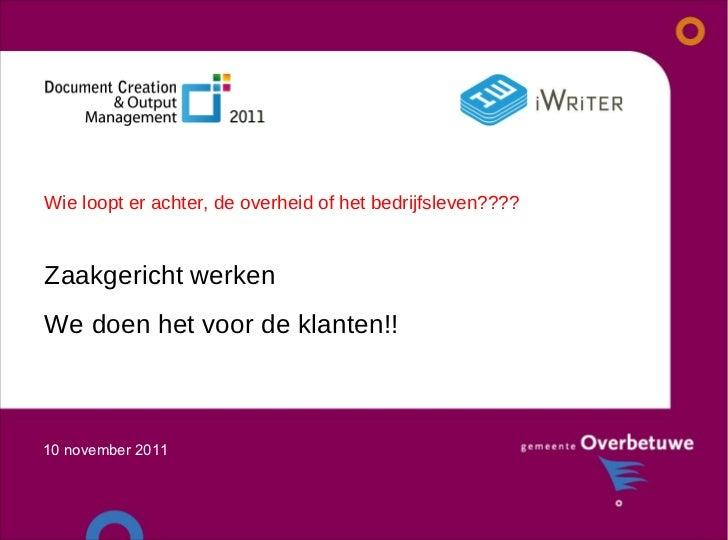 Zaakgericht werken We doen het voor de klanten!! 10 november 2011  Wie loopt er achter, de overheid of het bedrijfsleven????