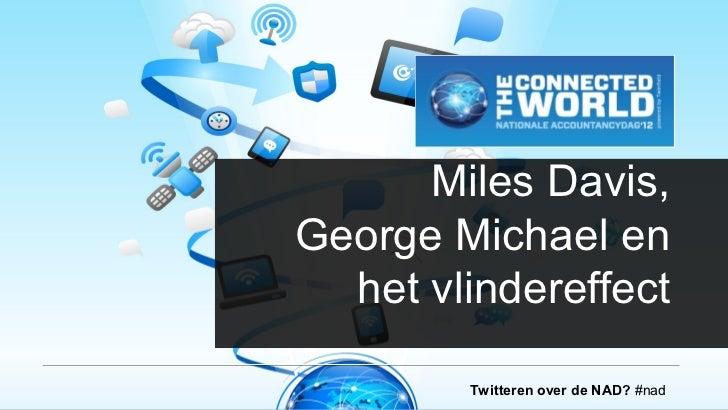 Miles Davis,George Michael en  het vlindereffect        Twitteren over de NAD? #nad