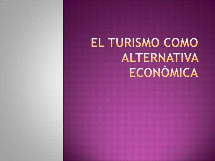 EL TURISMO COMO ALTERNATIVA ECONÒMICA<br />