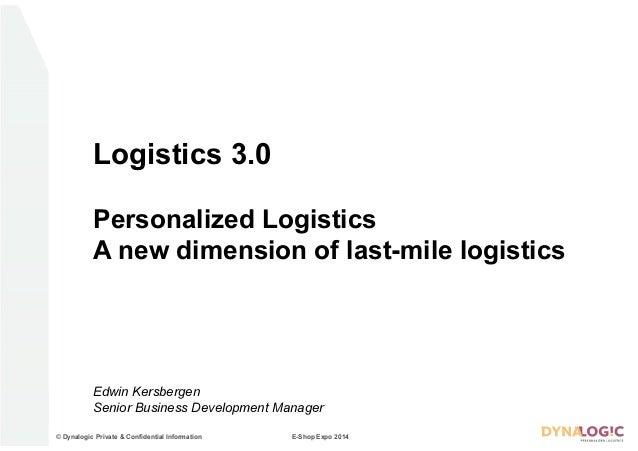 © Dynalogic Private & Confidential Information E-Shop Expo 2014 Logistics 3.0 Personalized Logistics A new dimension of la...