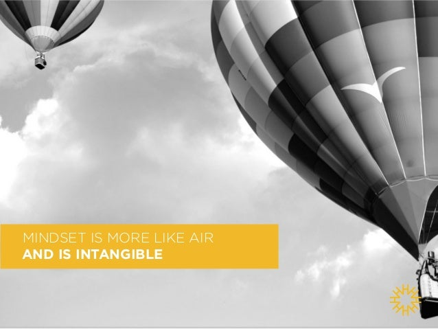 MINDSET IS MORE LIKE AIR  AND IS INTANGIBLE