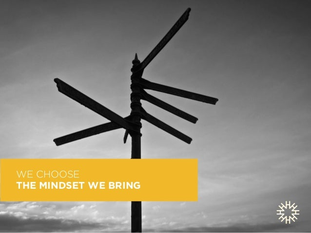 WE CHOOSE  THE MINDSET WE BRING