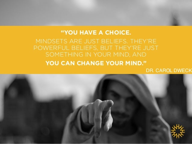 """DR. CAROL DWECK  !  """"YOU HAVE A CHOICE.  MINDSETS ARE JUST BELIEFS. THEY'RE  POWERFUL BELIEFS, BUT THEY'RE JUST  SOMETHING..."""