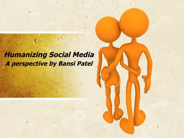 Humanizing Social Media A perspective by Bansi Patel