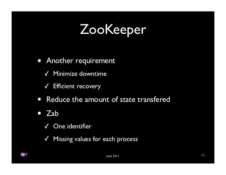 ZooKeeper•   Another requirement    ! Minimize downtime    ! Efficient recovery•   Reduce the amount of state transfered•  ...