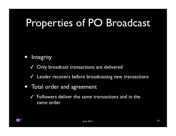 Properties of PO Broadcast•   Integrity    ! Only broadcast transactions are delivered    ! Leader recovers before broadca...