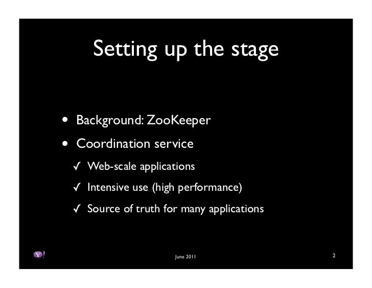 Setting up the stage•   Background: ZooKeeper•   Coordination service    ! Web-scale applications    ! Intensive use (high...