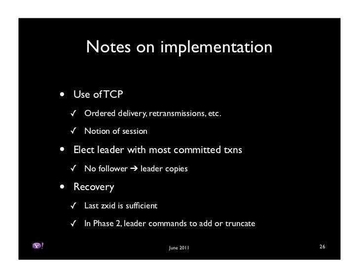 Notes on implementation•   Use of TCP    ! Ordered delivery, retransmissions, etc.    ! Notion of session•   Elect leader ...