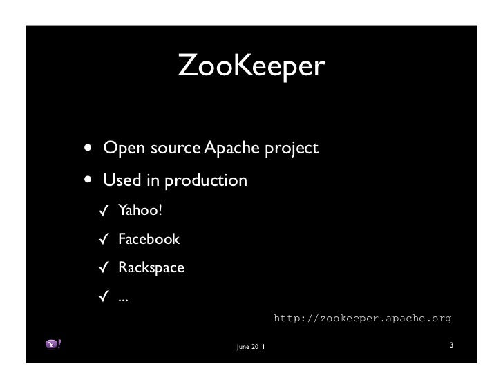 ZooKeeper•   Open source Apache project•   Used in production    ! Yahoo!    ! Facebook    ! Rackspace    ! ...           ...