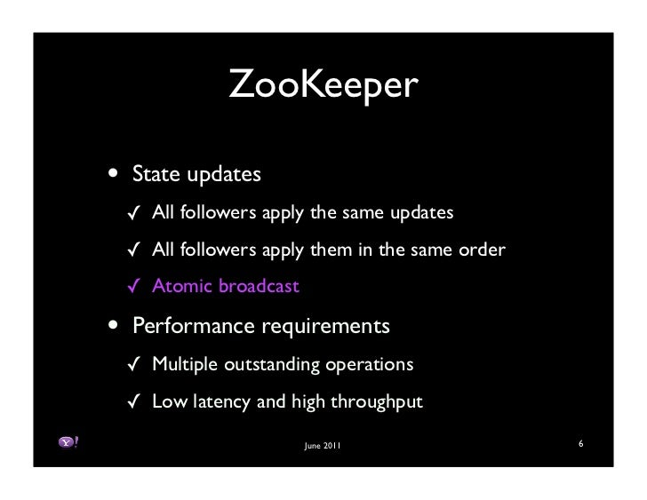 ZooKeeper•   State updates    ! All followers apply the same updates    ! All followers apply them in the same order    ! ...