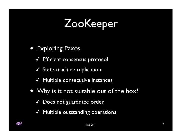 ZooKeeper•   Exploring Paxos    ! Efficient consensus protocol    ! State-machine replication    ! Multiple consecutive ins...