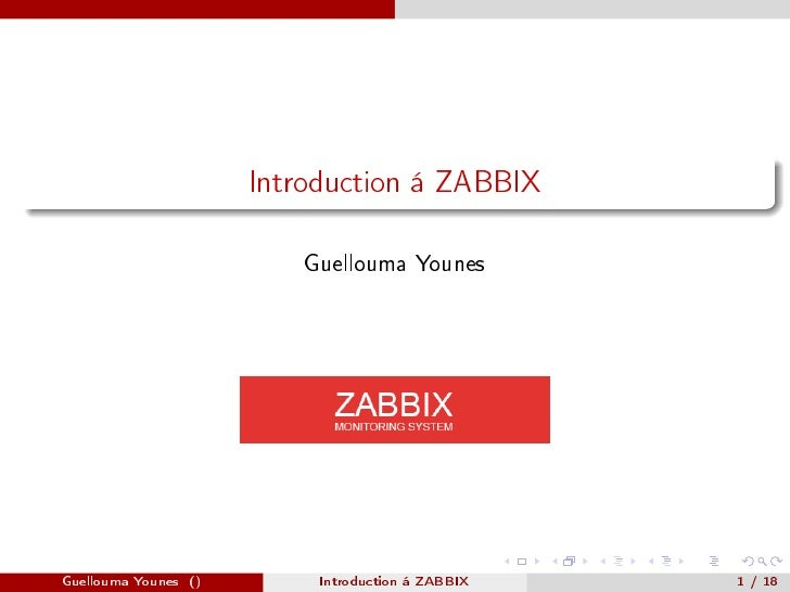 Introduction á ZABBIX                            Guellouma Younes     Guellouma Younes ()        Introduction á ZABBIX   1...