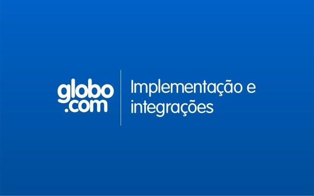globo .com Implementação e integrações
